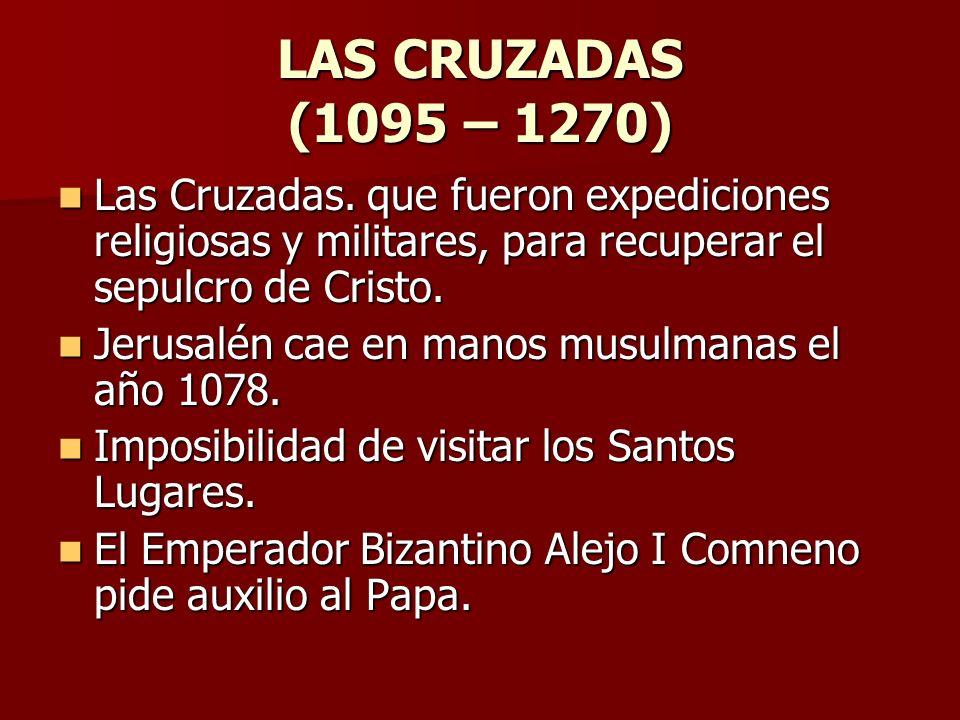 LAS CRUZADAS (1095 – 1270) Las Cruzadas. que fueron expediciones religiosas y militares, para recuperar el sepulcro de Cristo.