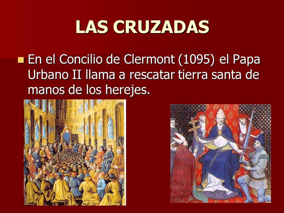 LAS CRUZADAS En el Concilio de Clermont (1095) el Papa Urbano II llama a rescatar tierra santa de manos de los herejes.