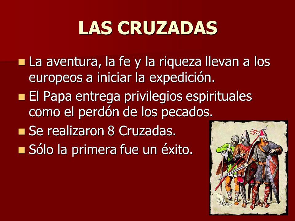 LAS CRUZADAS La aventura, la fe y la riqueza llevan a los europeos a iniciar la expedición.