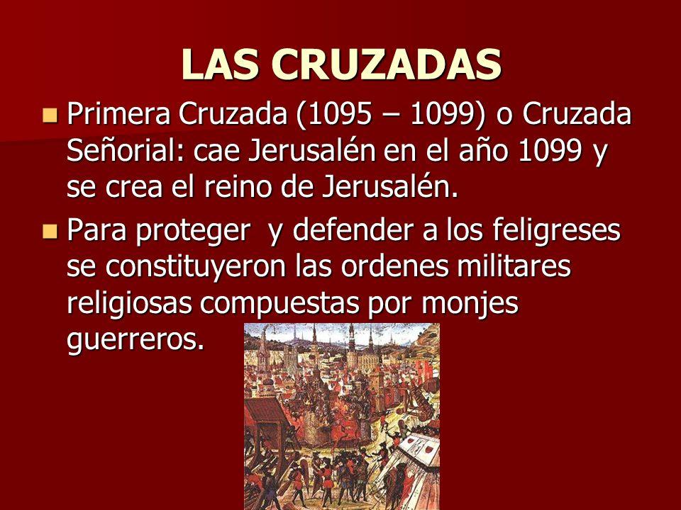 LAS CRUZADAS Primera Cruzada (1095 – 1099) o Cruzada Señorial: cae Jerusalén en el año 1099 y se crea el reino de Jerusalén.