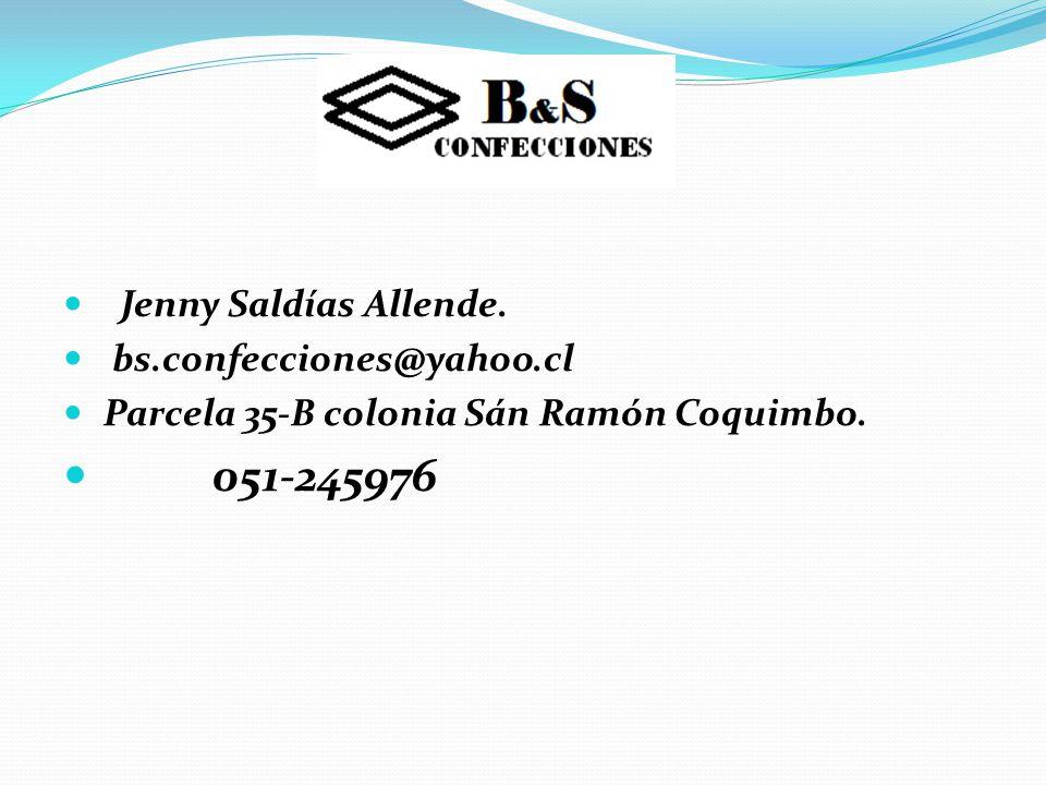 051-245976 Jenny Saldías Allende. bs.confecciones@yahoo.cl