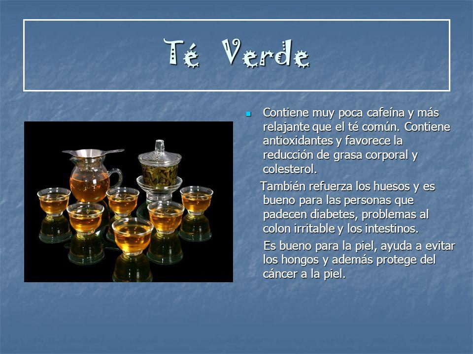 Té Verde Contiene muy poca cafeína y más relajante que el té común. Contiene antioxidantes y favorece la reducción de grasa corporal y colesterol.