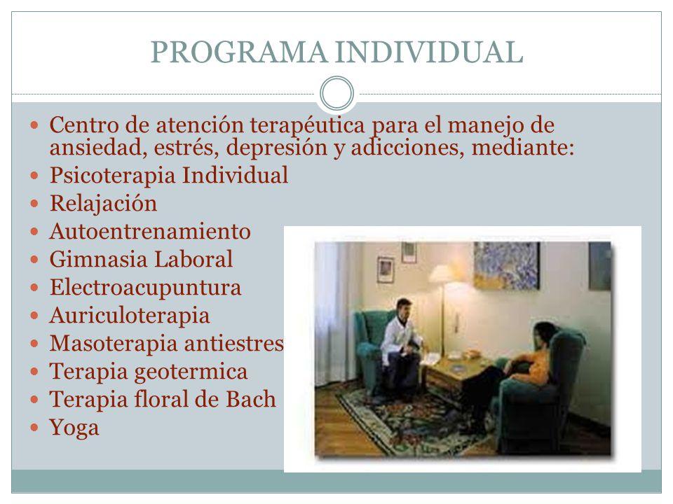 PROGRAMA INDIVIDUAL Centro de atención terapéutica para el manejo de ansiedad, estrés, depresión y adicciones, mediante: