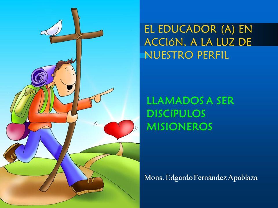 EL EDUCADOR (A) EN ACCIóN, A LA LUZ DE NUESTRO PERFIL