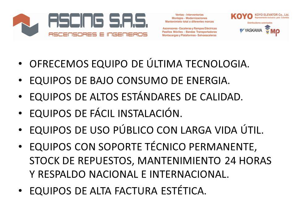 OFRECEMOS EQUIPO DE ÚLTIMA TECNOLOGIA.