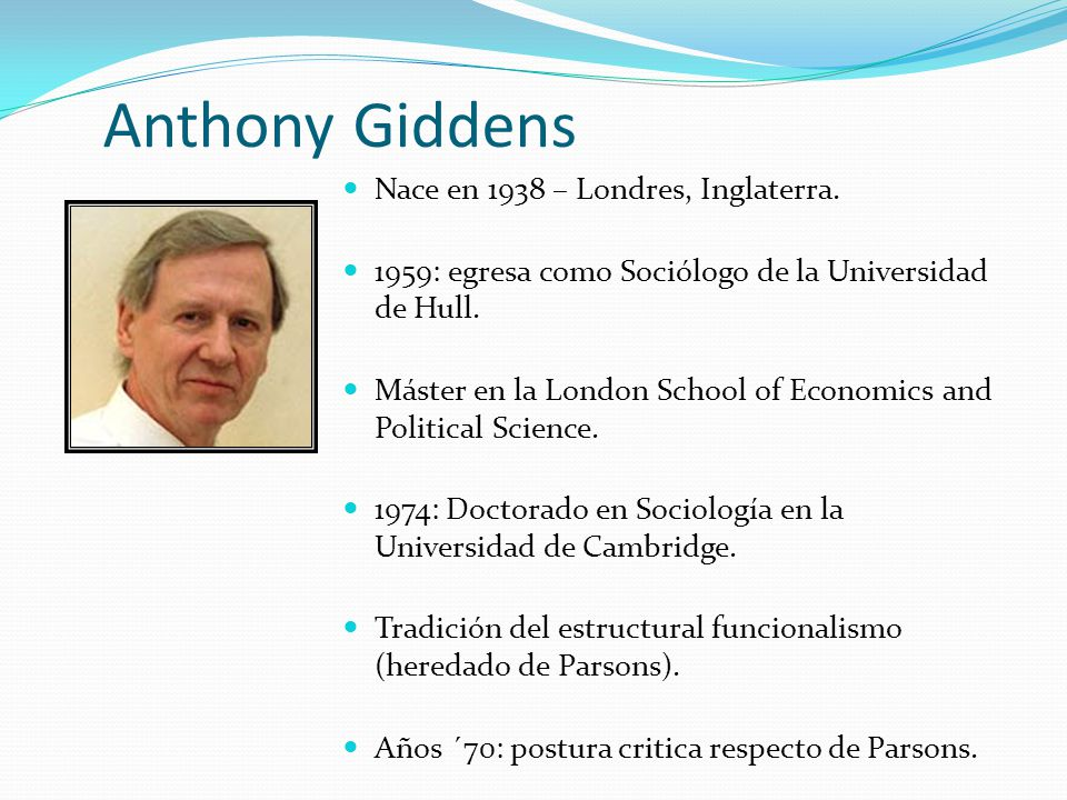 Anthony Giddens Nace en 1938 – Londres, Inglaterra.