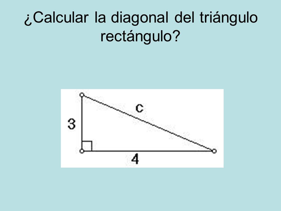 ¿Calcular la diagonal del triángulo rectángulo