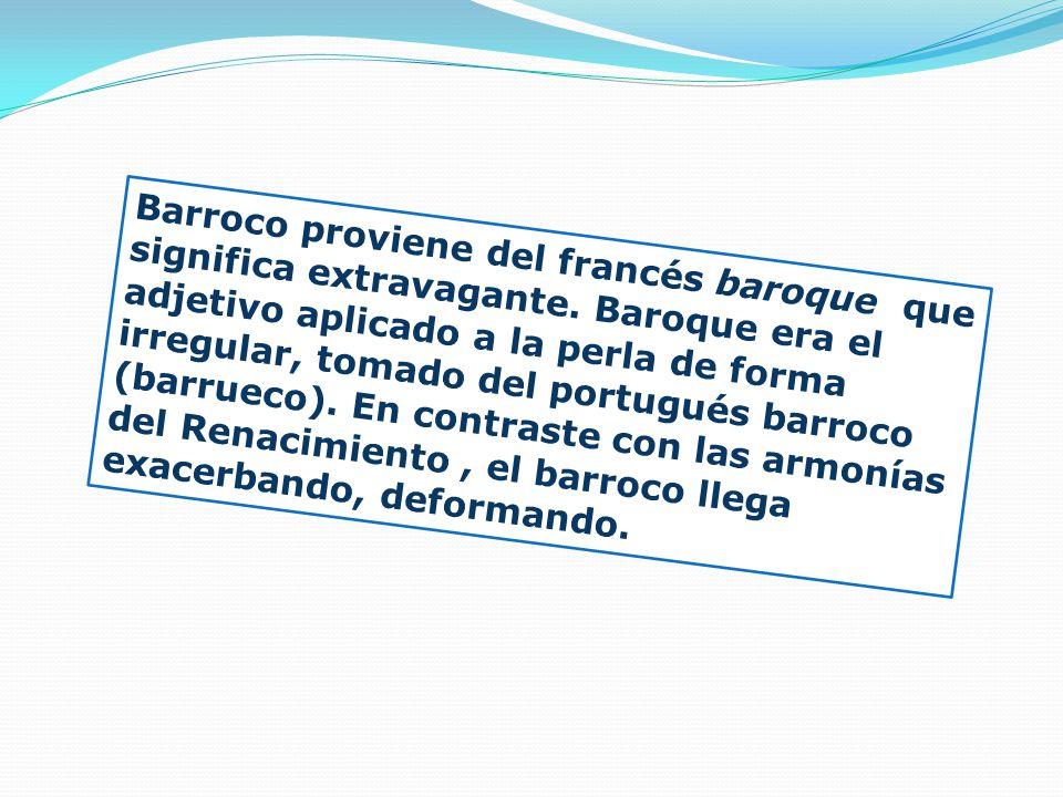 Barroco proviene del francés baroque que significa extravagante