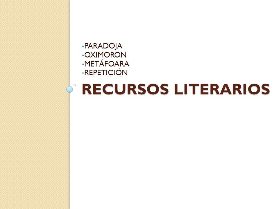 PARADOJA OXIMORON METÁFOARA REPETICIÓN RECURSOS LITERARIOS