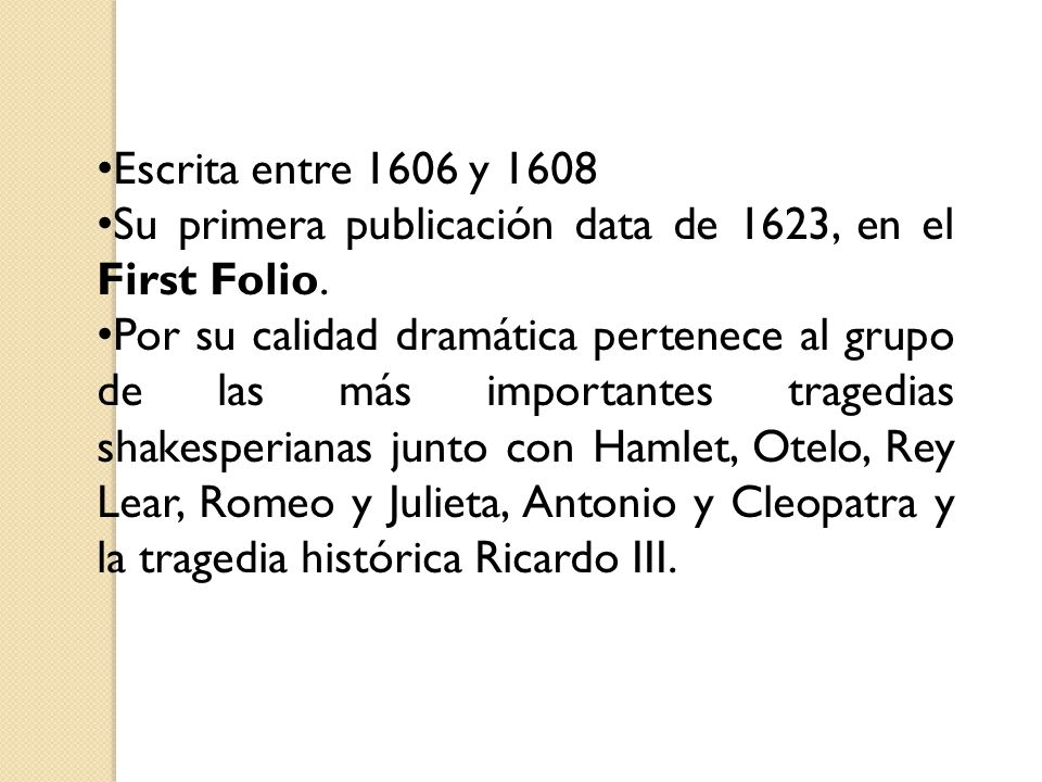 Escrita entre 1606 y 1608 Su primera publicación data de 1623, en el First Folio.