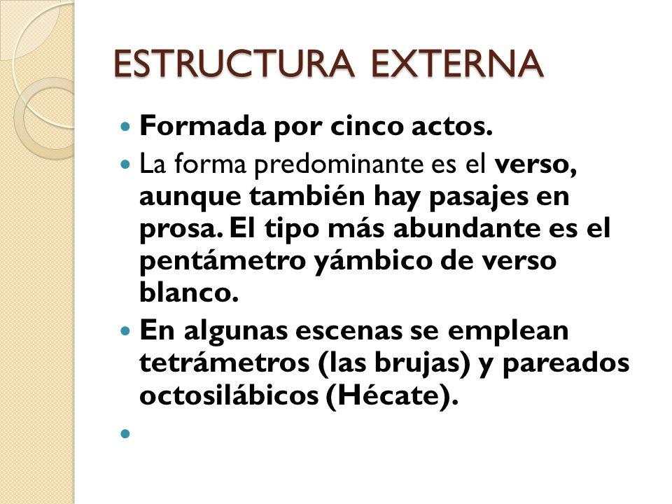 ESTRUCTURA EXTERNA Formada por cinco actos.