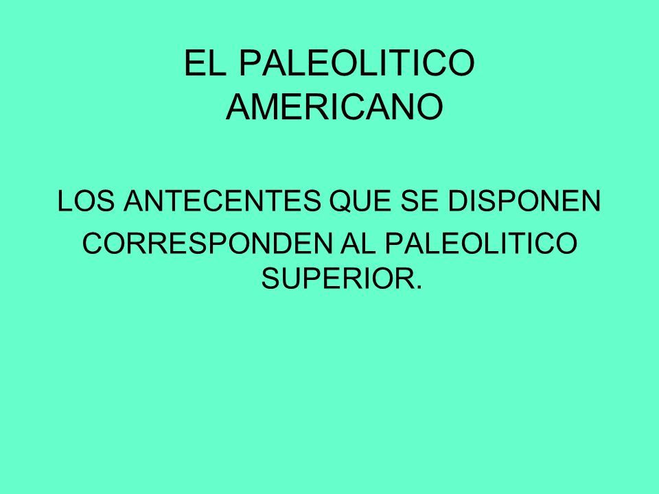 EL PALEOLITICO AMERICANO