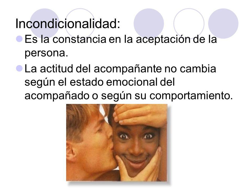 Incondicionalidad: Es la constancia en la aceptación de la persona.
