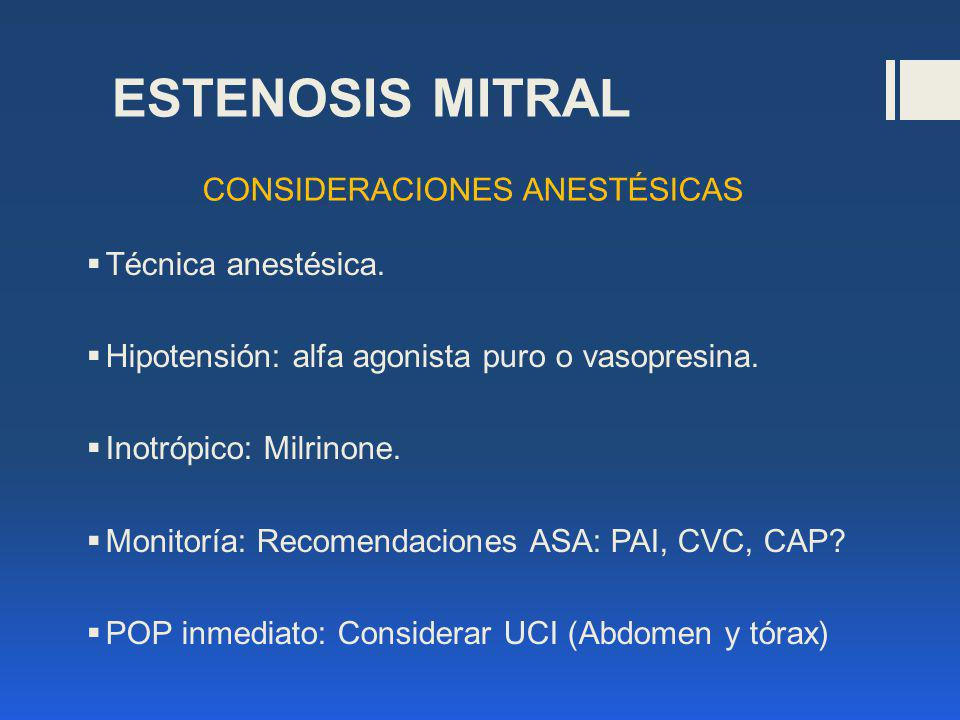 ESTENOSIS MITRAL CONSIDERACIONES ANESTÉSICAS Técnica anestésica.