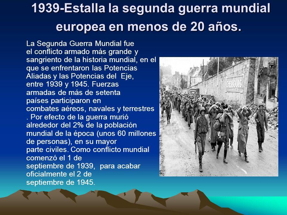 1939-Estalla la segunda guerra mundial europea en menos de 20 años.
