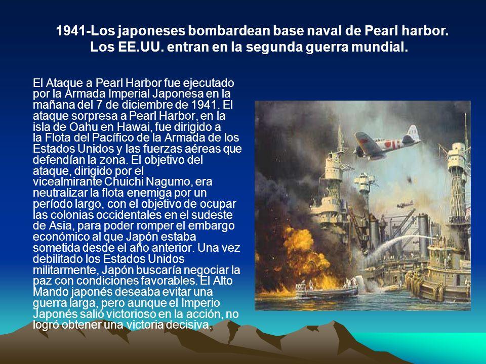 1941-Los japoneses bombardean base naval de Pearl harbor. Los EE. UU