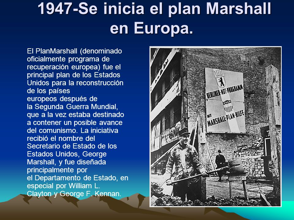 1947-Se inicia el plan Marshall en Europa.