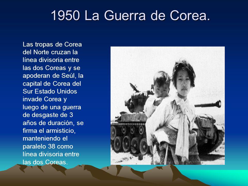 1950 La Guerra de Corea.