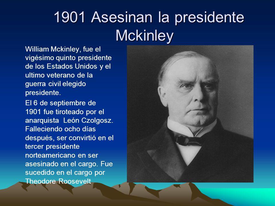 1901 Asesinan la presidente Mckinley