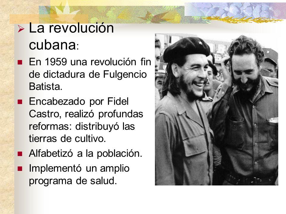 La revolución cubana:En 1959 una revolución fin de dictadura de Fulgencio Batista.