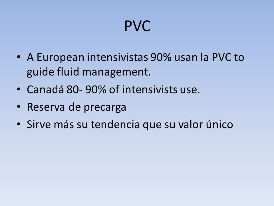 PVC A European intensivistas 90% usan la PVC to guide fluid management. Canadá 80- 90% of intensivists use.