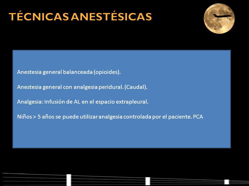 TÉCNICAS ANESTÉSICAS Anestesia general balanceada (opioides).