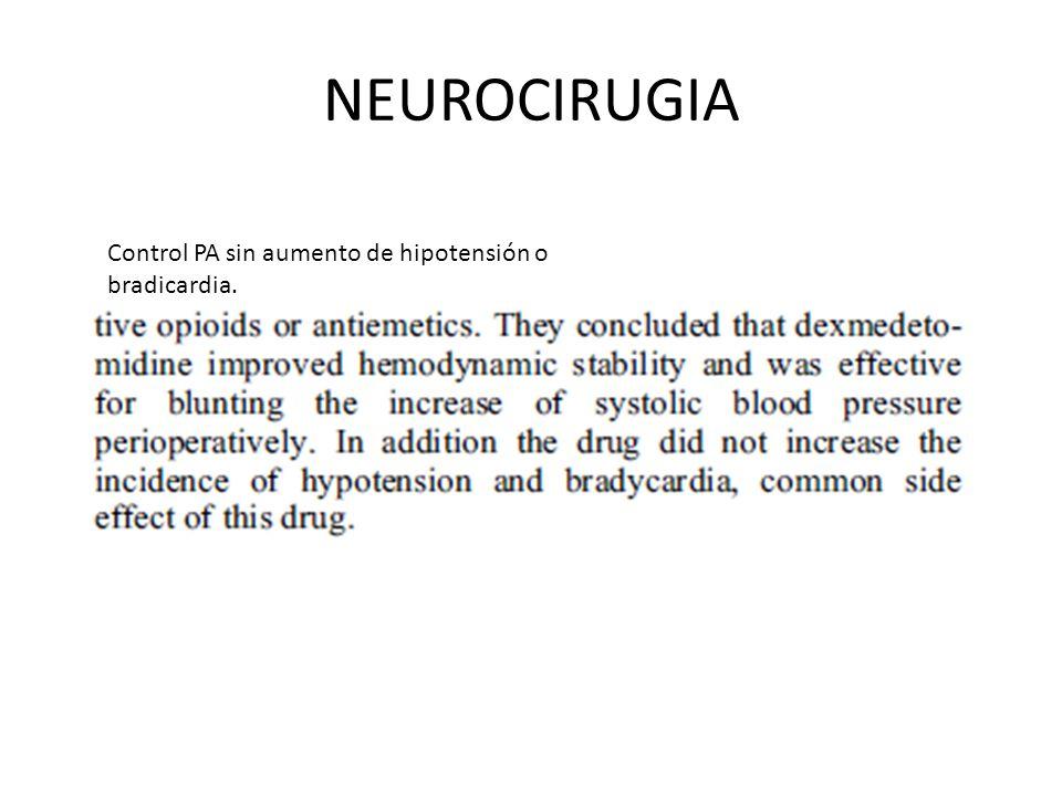 NEUROCIRUGIA Control PA sin aumento de hipotensión o bradicardia.