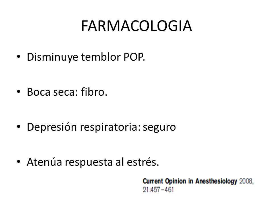 FARMACOLOGIA Disminuye temblor POP. Boca seca: fibro.