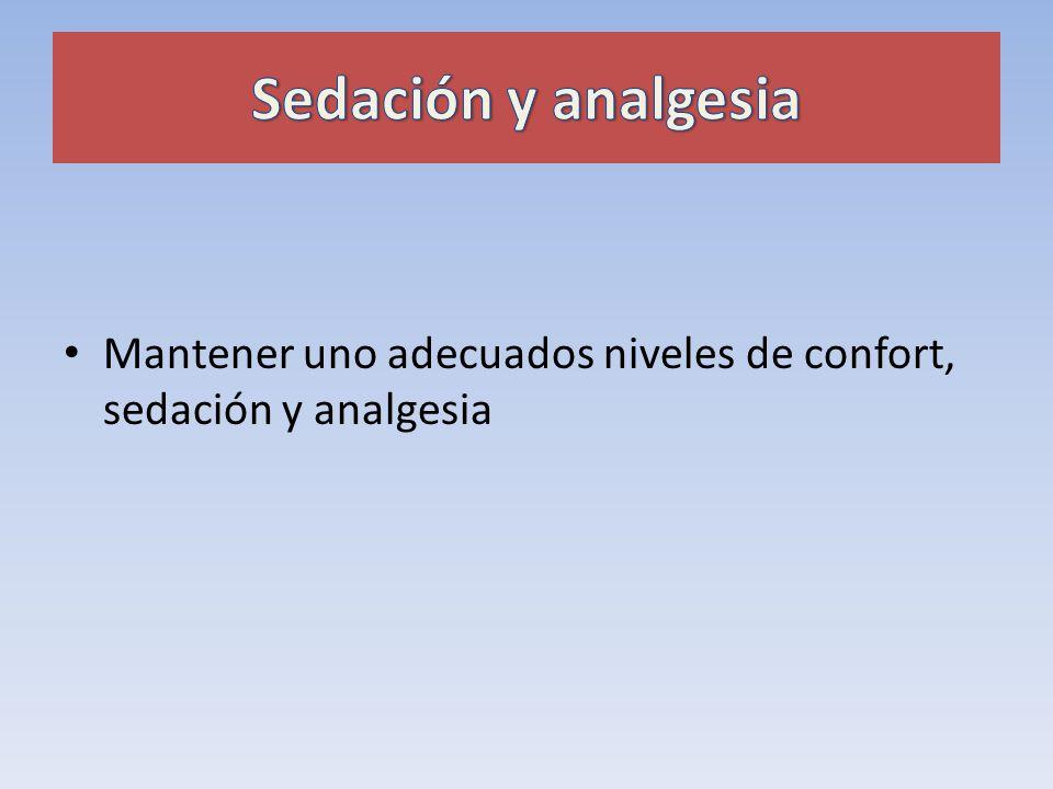 Sedación y analgesia Mantener uno adecuados niveles de confort, sedación y analgesia.