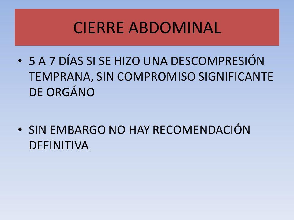 CIERRE ABDOMINAL 5 A 7 DÍAS SI SE HIZO UNA DESCOMPRESIÓN TEMPRANA, SIN COMPROMISO SIGNIFICANTE DE ORGÁNO.