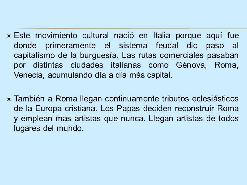 Este movimiento cultural nació en Italia porque aquí fue donde primeramente el sistema feudal dio paso al capitalismo de la burguesía. Las rutas comerciales pasaban por distintas ciudades italianas como Génova, Roma, Venecia, acumulando día a día más capital.