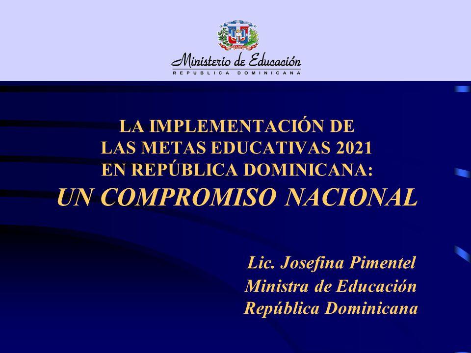 LA IMPLEMENTACIÓN DE LAS METAS EDUCATIVAS 2021 EN REPÚBLICA DOMINICANA: UN COMPROMISO NACIONAL Lic.
