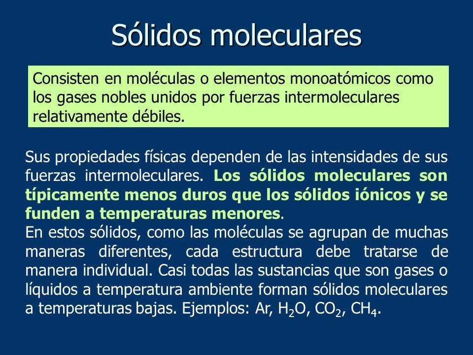 Sólidos moleculares Consisten en moléculas o elementos monoatómicos como los gases nobles unidos por fuerzas intermoleculares relativamente débiles.