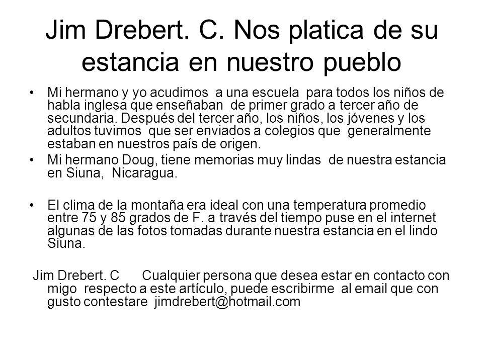 Jim Drebert. C. Nos platica de su estancia en nuestro pueblo