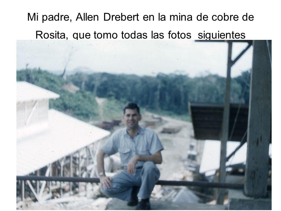 Mi padre, Allen Drebert en la mina de cobre de Rosita, que tomo todas las fotos siguientes