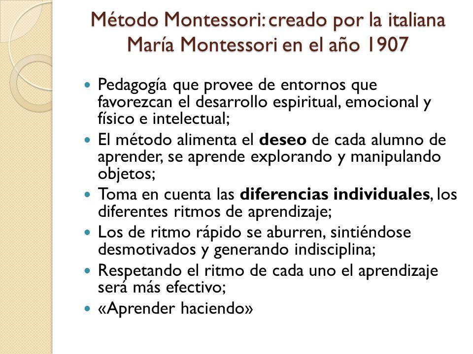 Método Montessori: creado por la italiana María Montessori en el año 1907