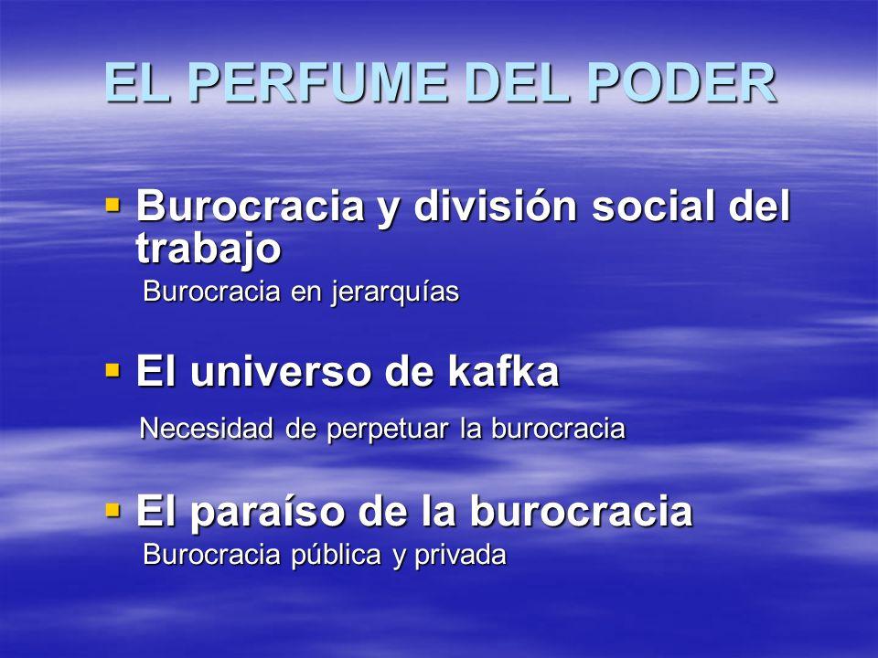 EL PERFUME DEL PODER Burocracia y división social del trabajo