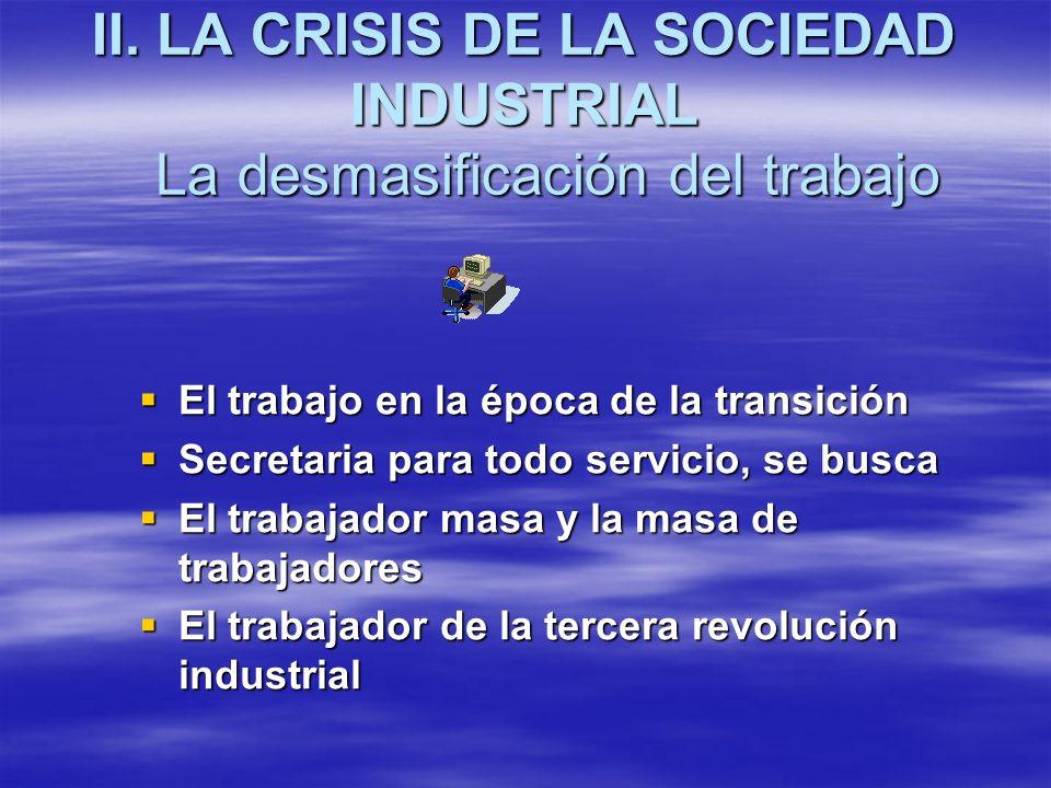II. LA CRISIS DE LA SOCIEDAD INDUSTRIAL La desmasificación del trabajo