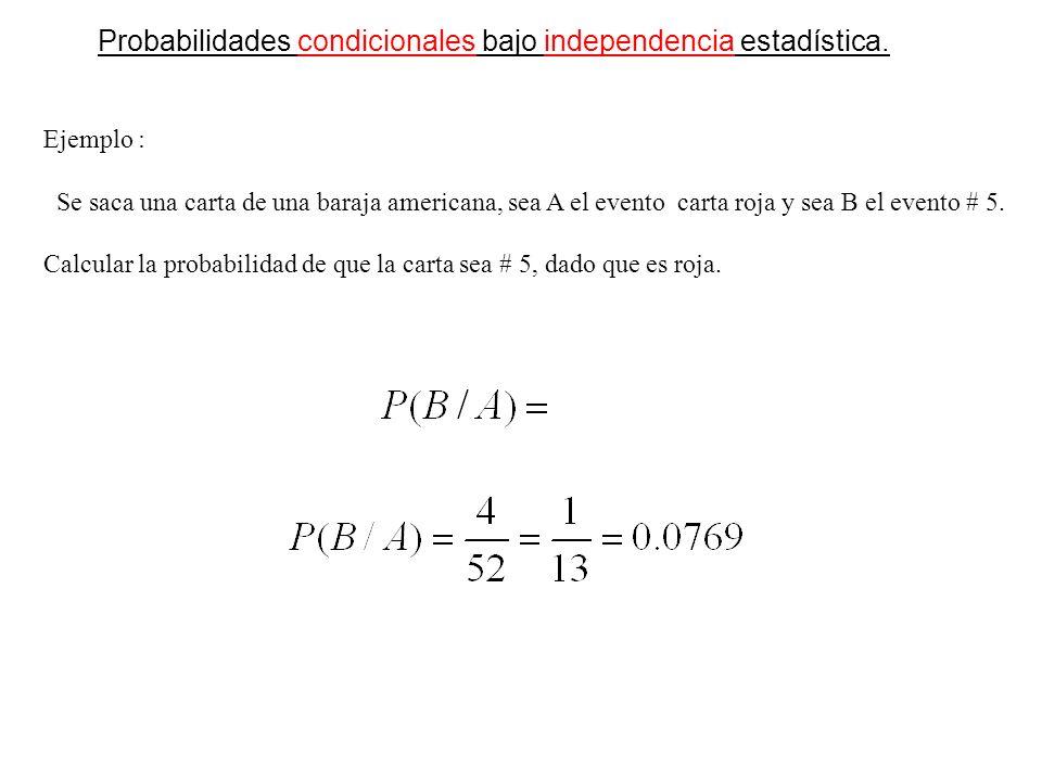 Probabilidades condicionales bajo independencia estadística.