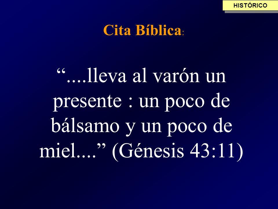 HISTÓRICO Cita Bíblica: ....lleva al varón un presente : un poco de bálsamo y un poco de miel.... (Génesis 43:11)