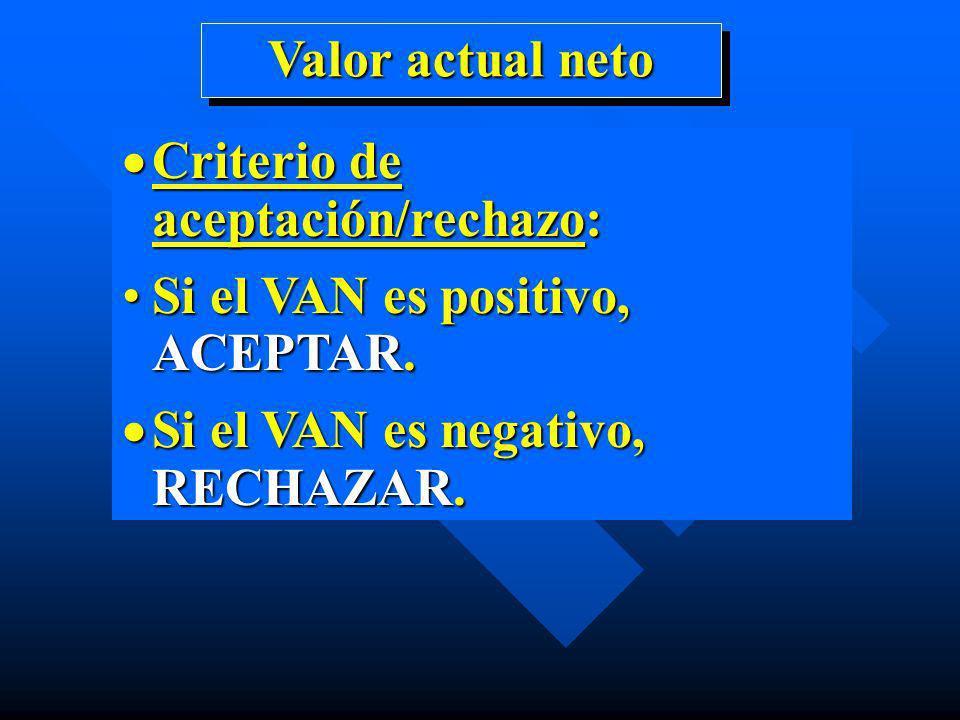 Valor actual neto Criterio de aceptación/rechazo: Si el VAN es positivo, ACEPTAR.