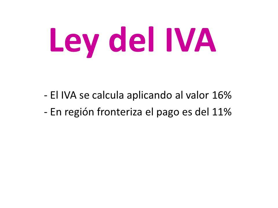 Ley del IVA - El IVA se calcula aplicando al valor 16%