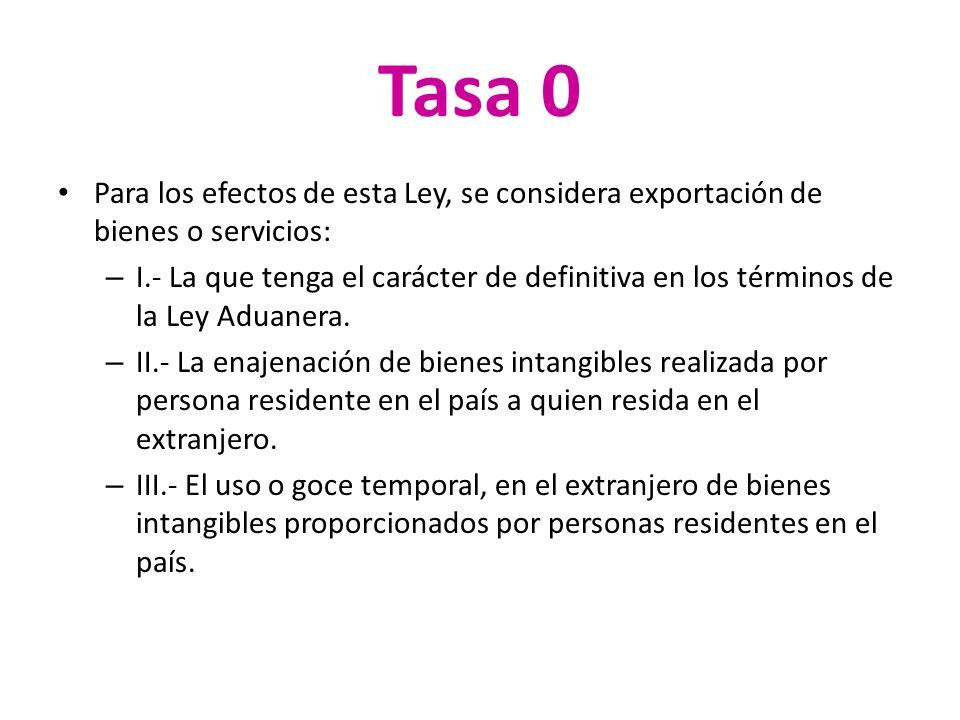 Tasa 0 Para los efectos de esta Ley, se considera exportación de bienes o servicios: