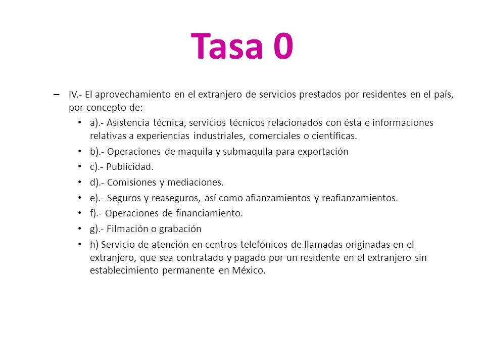 Tasa 0 IV.- El aprovechamiento en el extranjero de servicios prestados por residentes en el país, por concepto de: