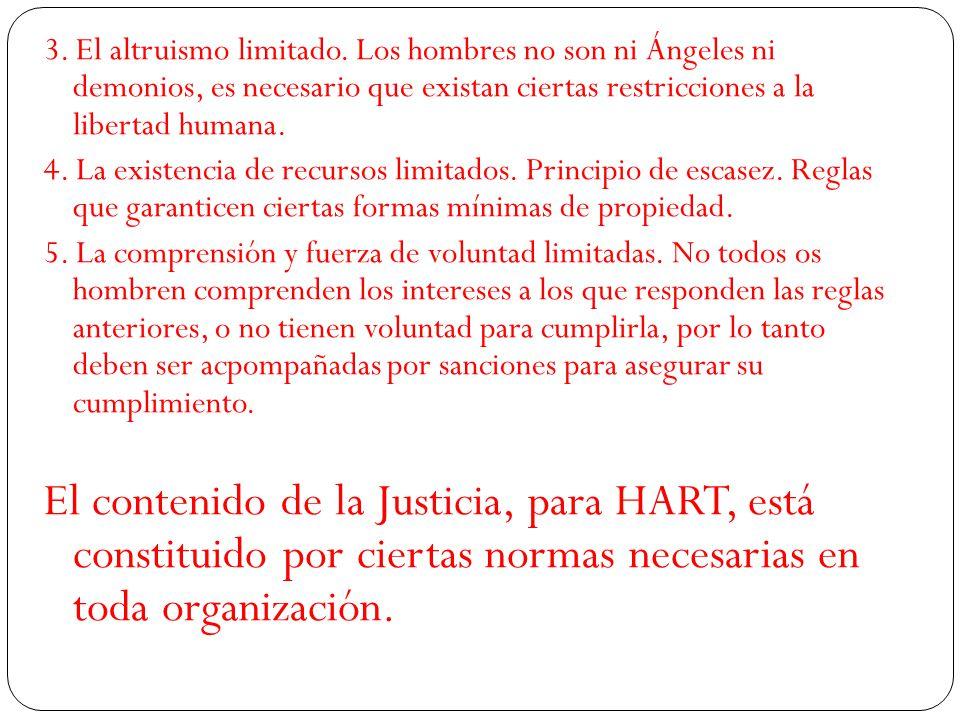 3. El altruismo limitado. Los hombres no son ni Ángeles ni demonios, es necesario que existan ciertas restricciones a la libertad humana.