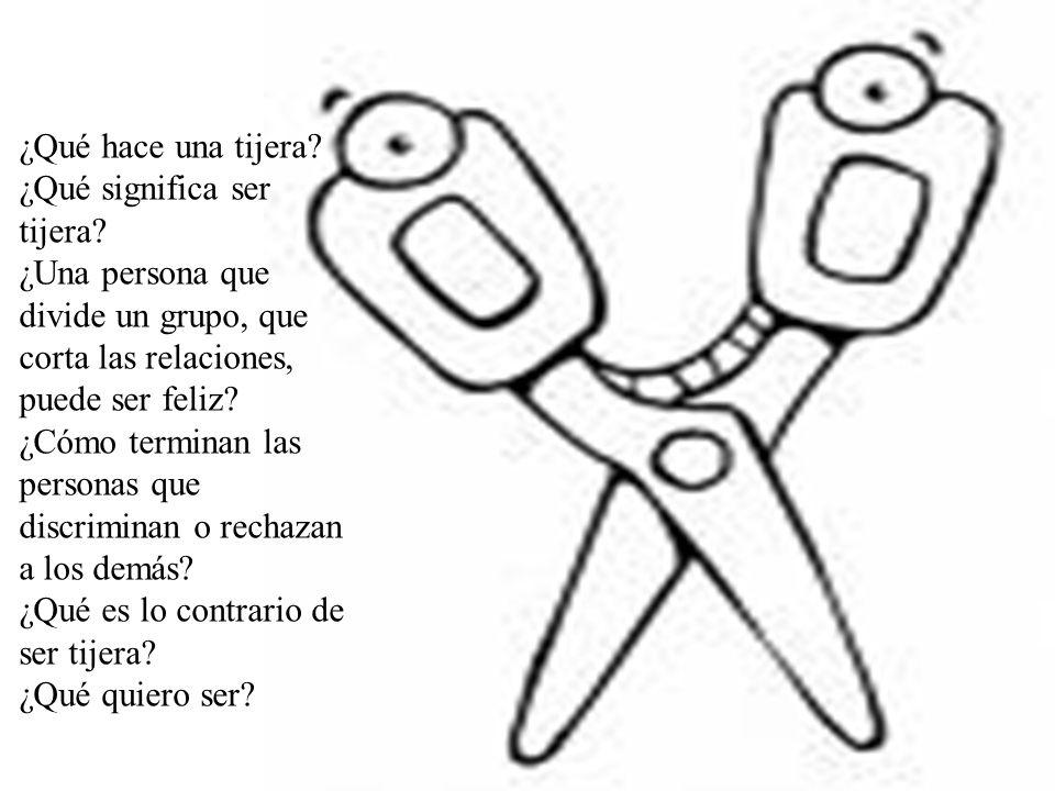 ¿Qué hace una tijera ¿Qué significa ser tijera ¿Una persona que divide un grupo, que corta las relaciones, puede ser feliz