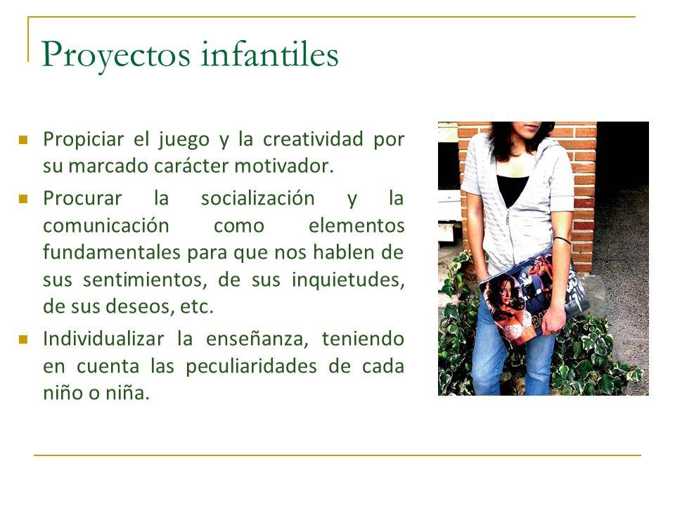 Proyectos infantiles Propiciar el juego y la creatividad por su marcado carácter motivador.