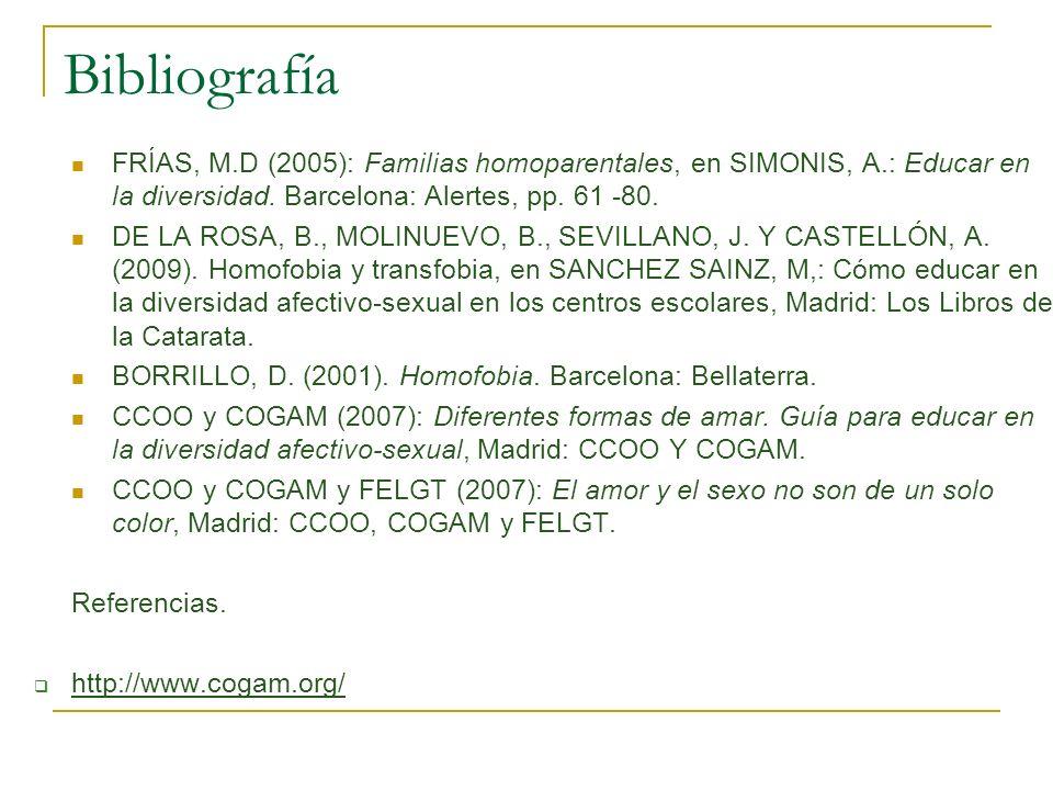Bibliografía FRÍAS, M.D (2005): Familias homoparentales, en SIMONIS, A.: Educar en la diversidad. Barcelona: Alertes, pp. 61 -80.