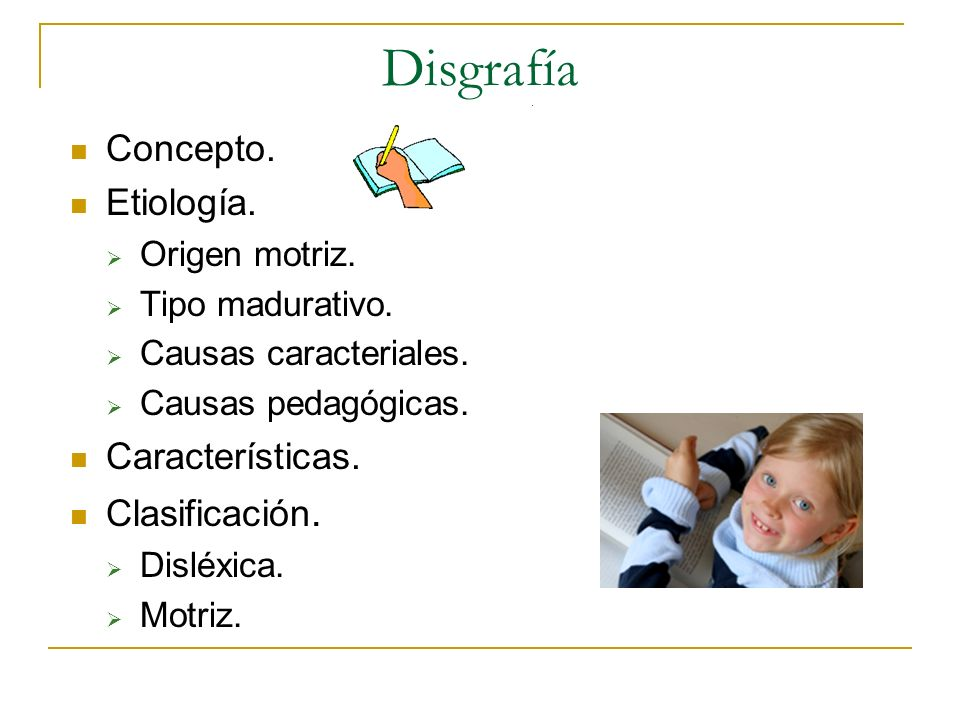 Disgrafía Concepto. Etiología. Características. Clasificación.