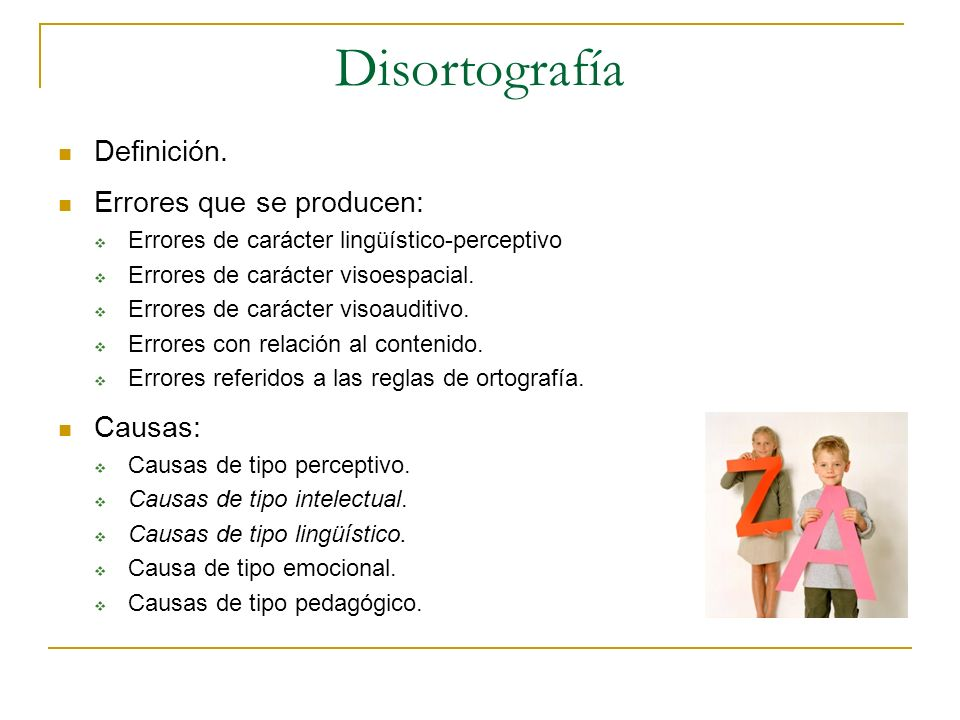 Disortografía Definición. Errores que se producen: Causas: